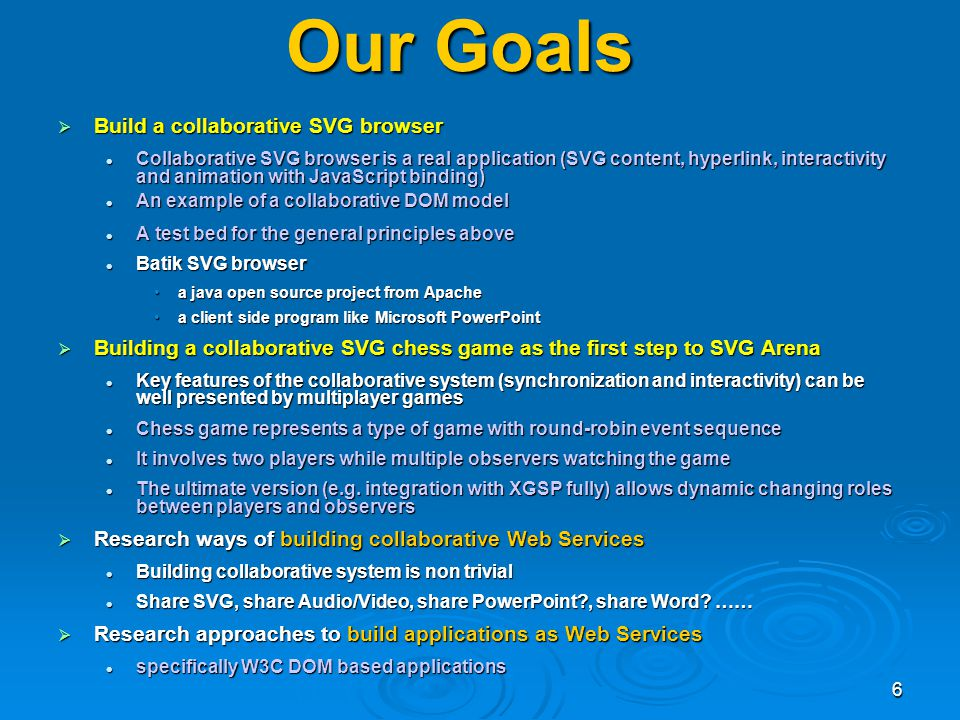 6 Our Goals Build a collaborative SVG browser Build a collaborative SVG browser Collaborative SVG browser is a real application (SVG content, hyperlin