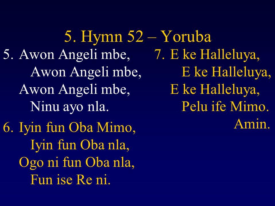 5. Hymn 52 – Yoruba 5.Awon Angeli mbe, Awon Angeli mbe, Awon Angeli mbe, Ninu ayo nla.