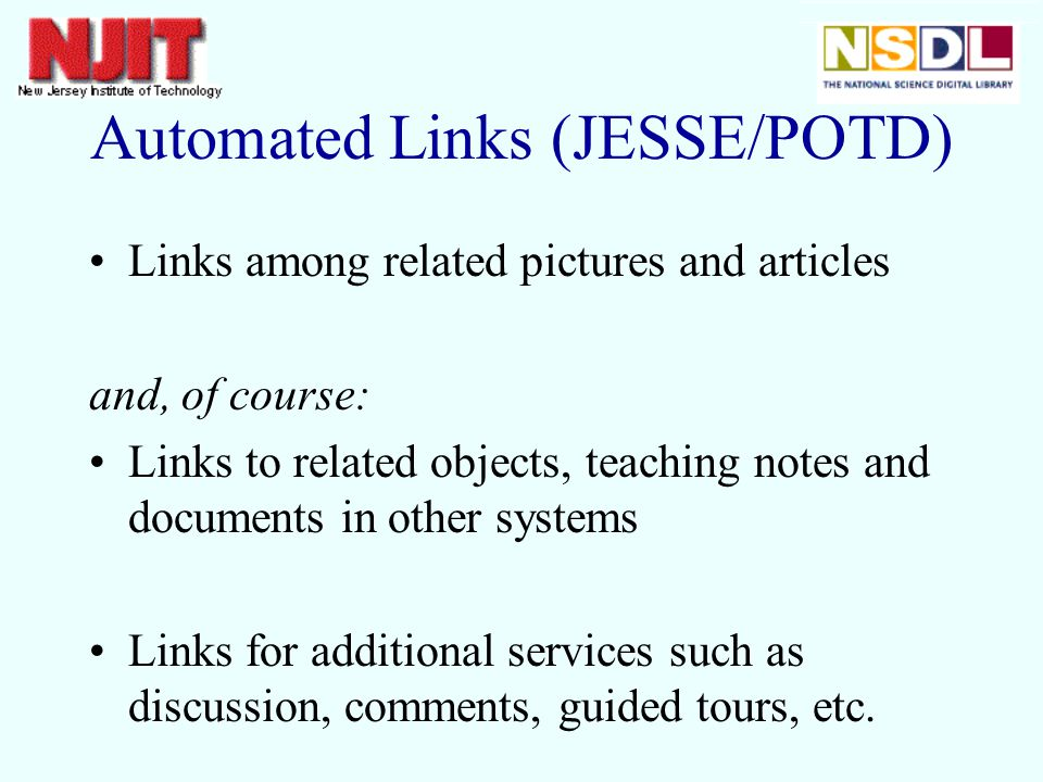 Automated Links (JESSE/POTD) Links among related pictures and articles and, of course: Links to related objects, teaching notes and documents in other systems Links for additional services such as discussion, comments, guided tours, etc.