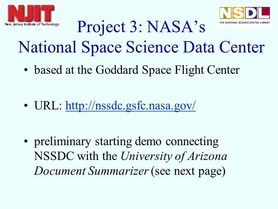 Project 3: NASAs National Space Science Data Center based at the Goddard Space Flight Center URL:   preliminary starting demo connecting NSSDC with the University of Arizona Document Summarizer (see next page)