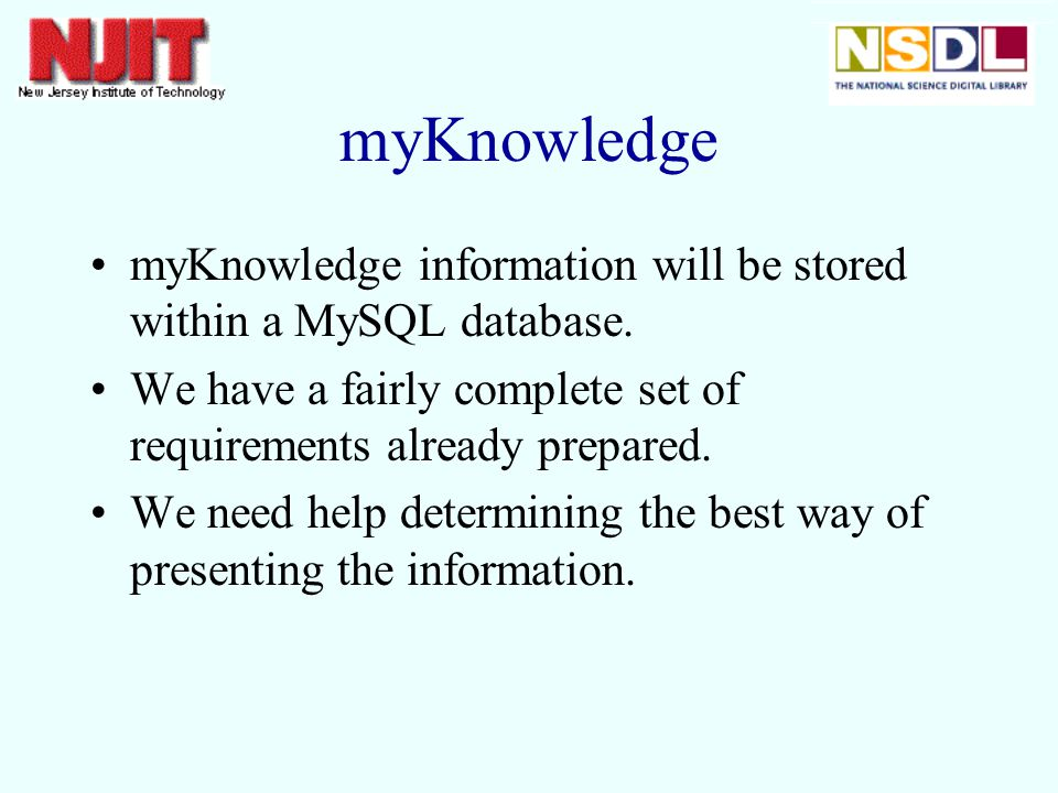 myKnowledge myKnowledge information will be stored within a MySQL database.