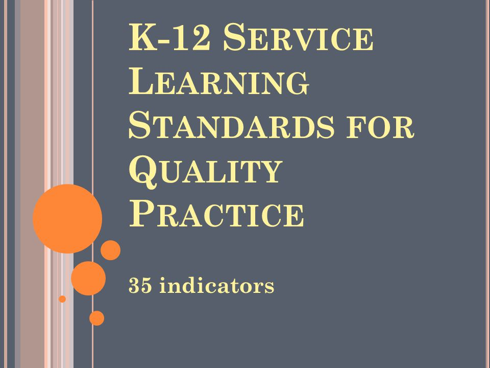 K-12 S ERVICE L EARNING S TANDARDS FOR Q UALITY P RACTICE 35 indicators