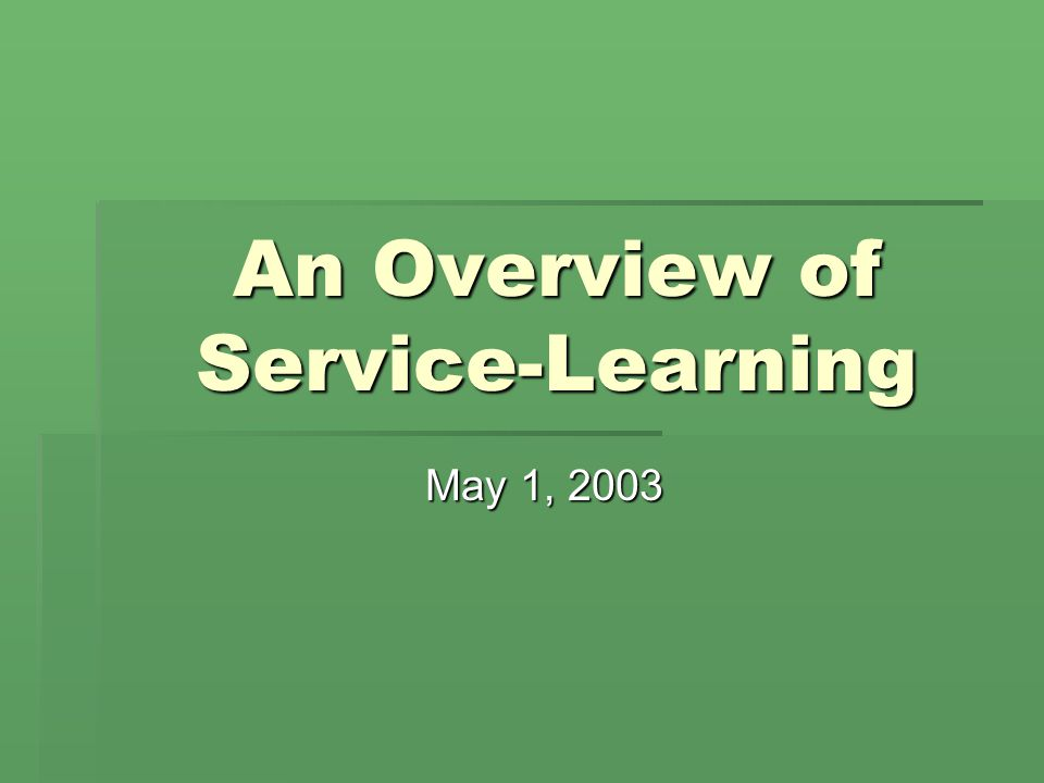 An Overview of Service-Learning May 1, 2003