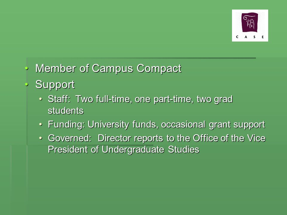 Member of Campus CompactMember of Campus Compact SupportSupport Staff: Two full-time, one part-time, two grad studentsStaff: Two full-time, one part-time, two grad students Funding: University funds, occasional grant supportFunding: University funds, occasional grant support Governed: Director reports to the Office of the Vice President of Undergraduate StudiesGoverned: Director reports to the Office of the Vice President of Undergraduate Studies