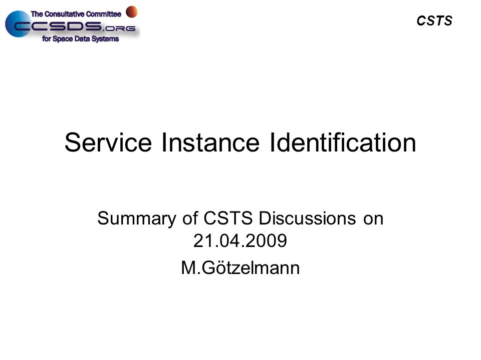 CSTS Service Instance Identification Summary of CSTS Discussions on 21.04.2009 M.Götzelmann