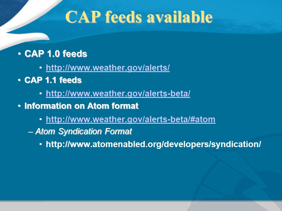 CAP feeds available CAP feeds available CAP 1.0 feedsCAP 1.0 feeds http://www.weather.gov/alerts/ CAP 1.1 feedsCAP 1.1 feeds http://www.weather.gov/al