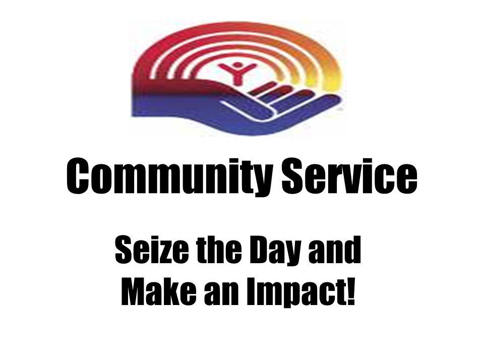 Community Service Seize the Day and Make an Impact!