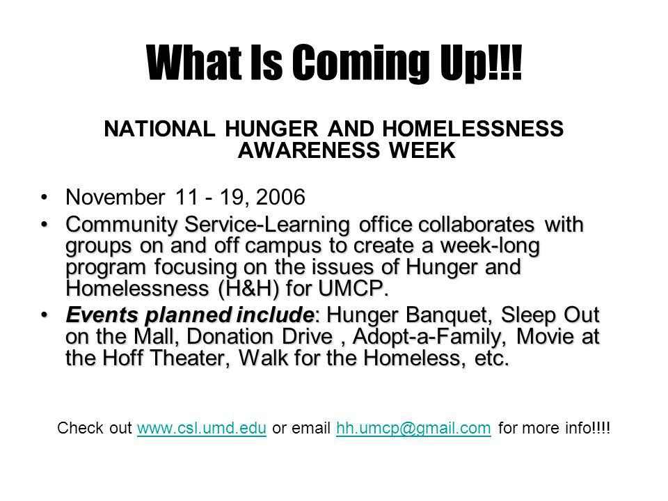 What Is Coming Up!!! NATIONAL HUNGER AND HOMELESSNESS AWARENESS WEEK November 11 - 19, 2006 Community Service-Learning office collaborates with groups