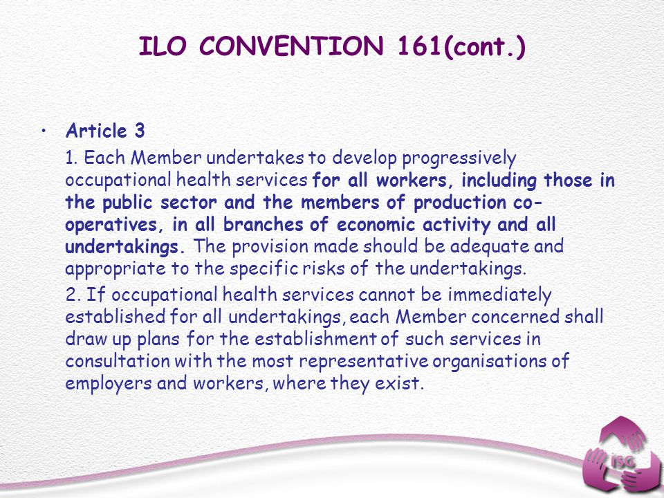 ILO CONVENTION 161(cont.) Article 3 1. Each Member undertakes to develop progressively occupational health services for all workers, including those i