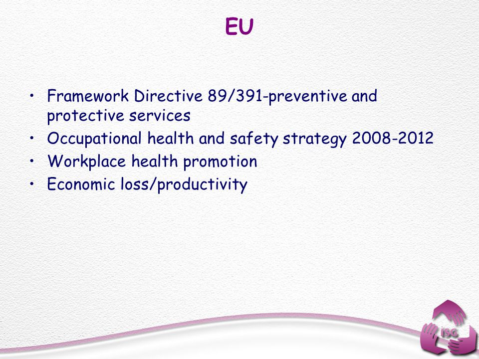 EU Framework Directive 89/391-preventive and protective services Occupational health and safety strategy 2008-2012 Workplace health promotion Economic