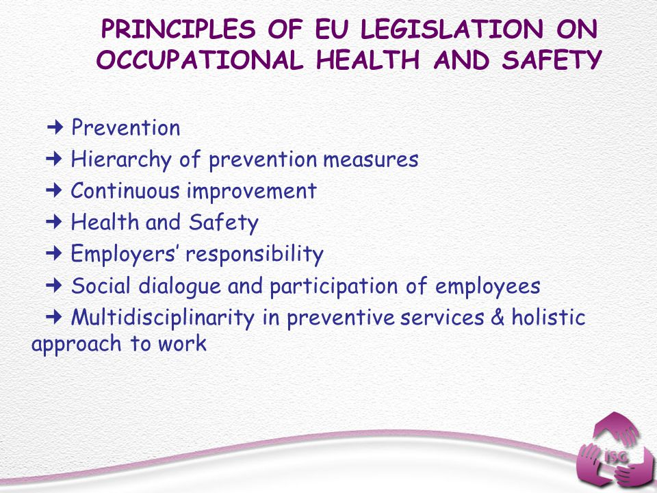 PRINCIPLES OF EU LEGISLATION ON OCCUPATIONAL HEALTH AND SAFETY Prevention Hierarchy of prevention measures Continuous improvement Health and Safety Em