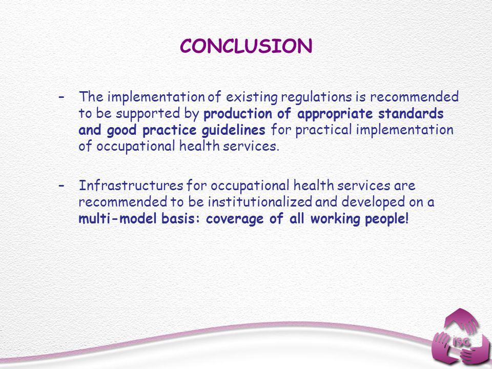 CONCLUSION –The implementation of existing regulations is recommended to be supported by production of appropriate standards and good practice guideli