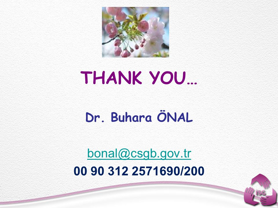 THANK YOU… Dr. Buhara ÖNAL bonal@csgb.gov.tr 00 90 312 2571690/200