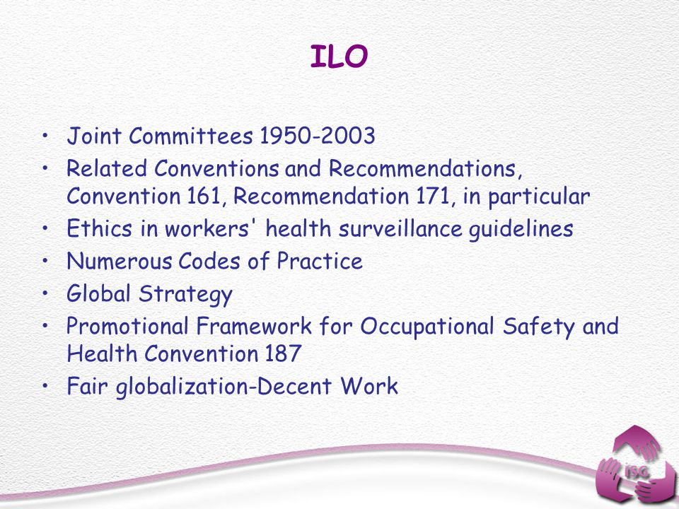 ILO Joint Committees 1950-2003 Related Conventions and Recommendations, Convention 161, Recommendation 171, in particular Ethics in workers' health su