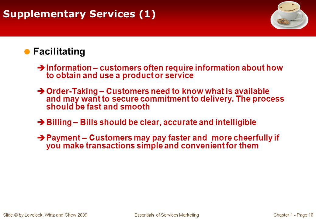 Slide © by Lovelock, Wirtz and Chew 2009 Essentials of Services MarketingChapter 1 - Page 10 Supplementary Services (1) Facilitating Information – cus