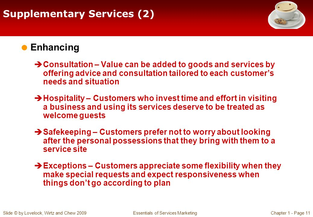 Slide © by Lovelock, Wirtz and Chew 2009 Essentials of Services MarketingChapter 1 - Page 11 Supplementary Services (2) Enhancing Consultation – Value