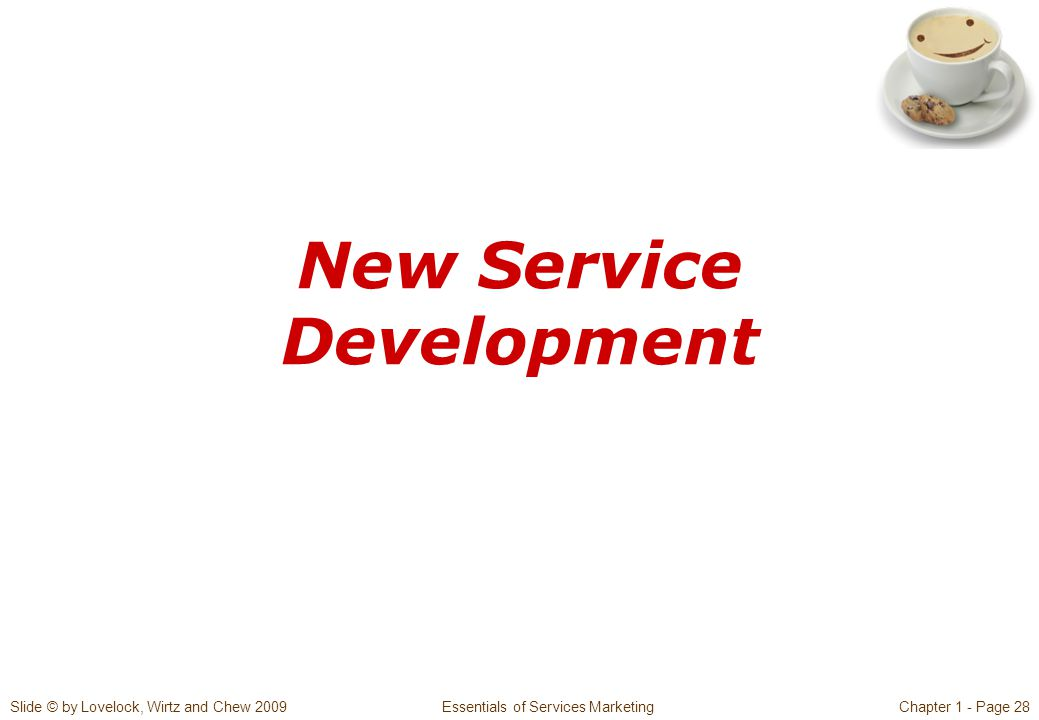 Slide © by Lovelock, Wirtz and Chew 2009 Essentials of Services MarketingChapter 1 - Page 28 New Service Development