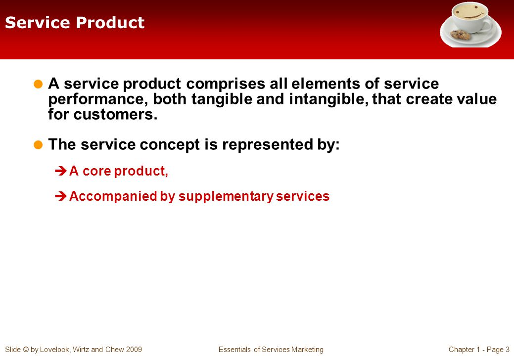 Slide © by Lovelock, Wirtz and Chew 2009 Essentials of Services MarketingChapter 1 - Page 3 Service Product A service product comprises all elements o