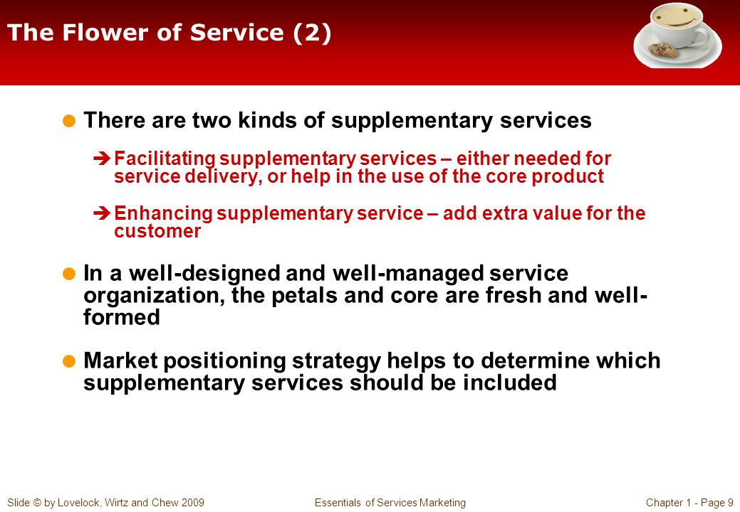 Slide © by Lovelock, Wirtz and Chew 2009 Essentials of Services MarketingChapter 1 - Page 9 The Flower of Service (2) There are two kinds of supplemen