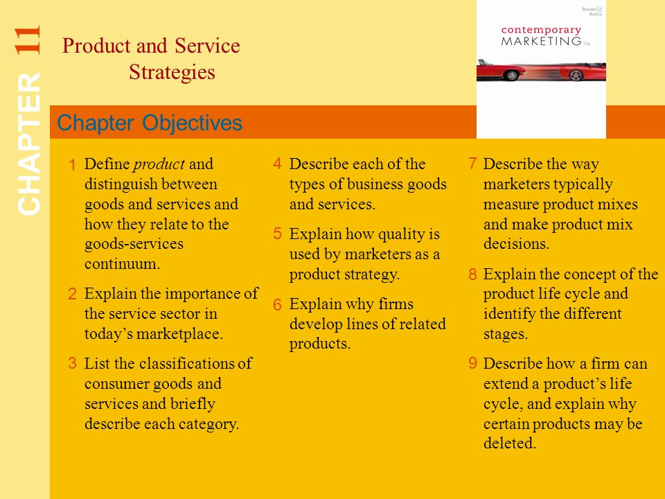 Chapter Objectives Product and Service Strategies CHAPTER 11 1 2 4 7 8 Define product and distinguish between goods and services and how they relate to the goods-services continuum.