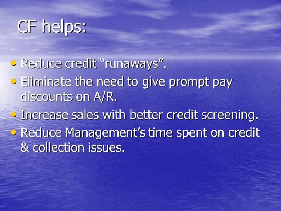 CF helps: Reduce credit runaways. Reduce credit runaways.