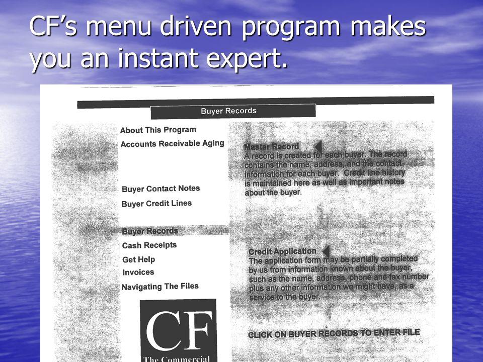 CFs menu driven program makes you an instant expert.