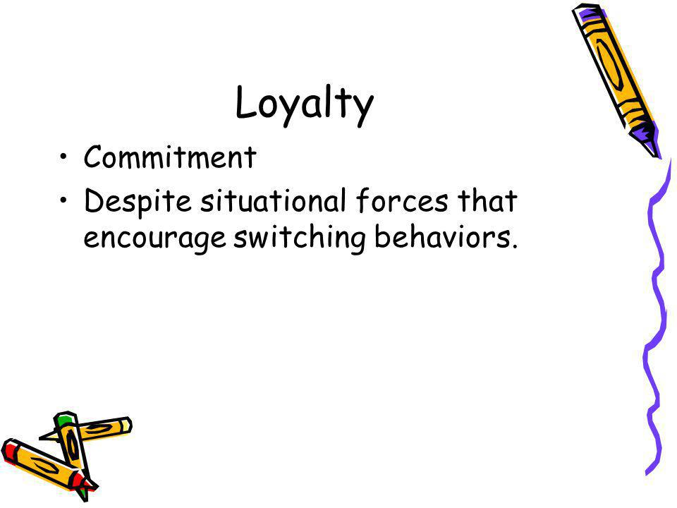 Loyalty Commitment Despite situational forces that encourage switching behaviors.