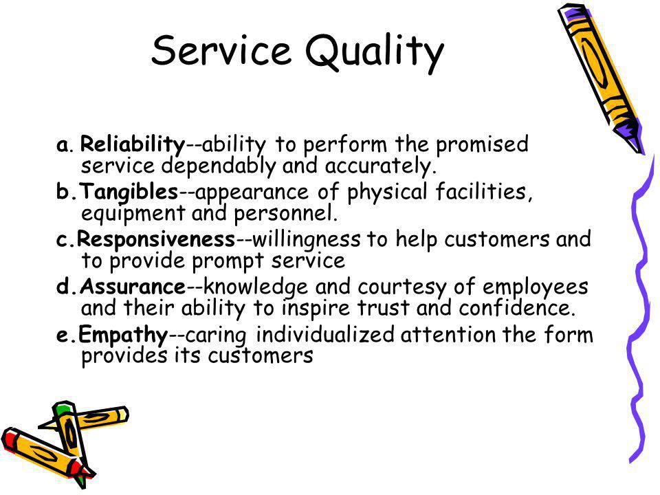 Service Quality a. Reliability--ability to perform the promised service dependably and accurately.