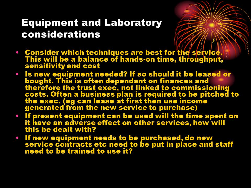 Equipment and Laboratory considerations Consider which techniques are best for the service.
