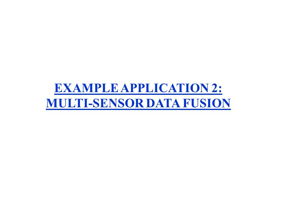 EXAMPLE APPLICATION 2: MULTI-SENSOR DATA FUSION