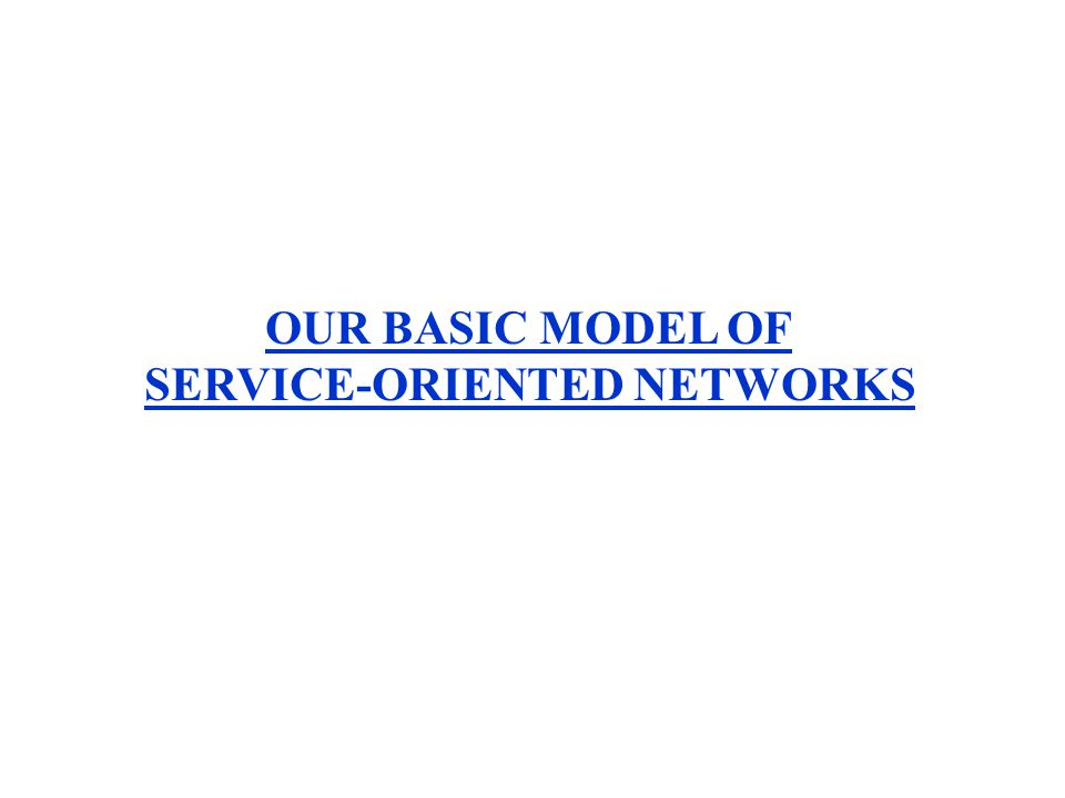 OUR BASIC MODEL OF SERVICE-ORIENTED NETWORKS