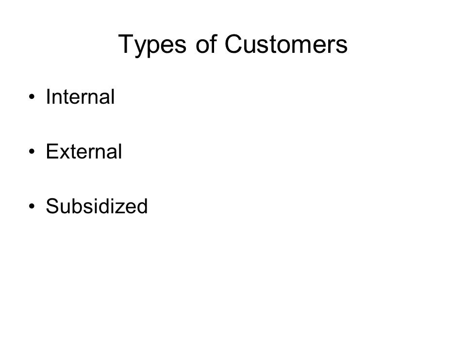 Types of Customers Internal External Subsidized