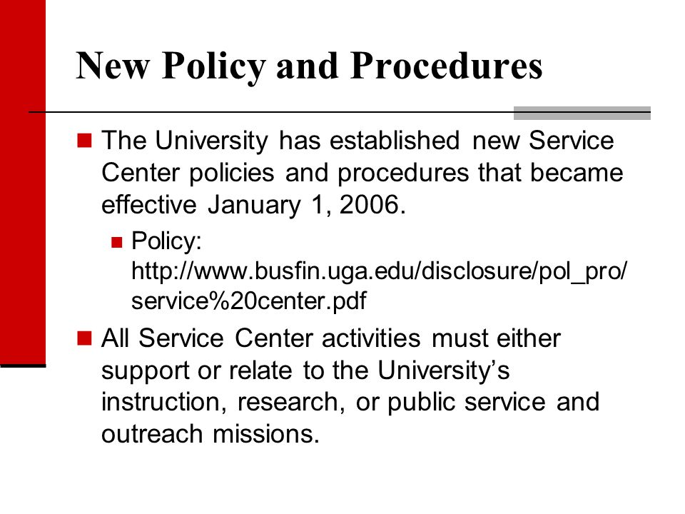 New Policy and Procedures The University has established new Service Center policies and procedures that became effective January 1, 2006. Policy: htt