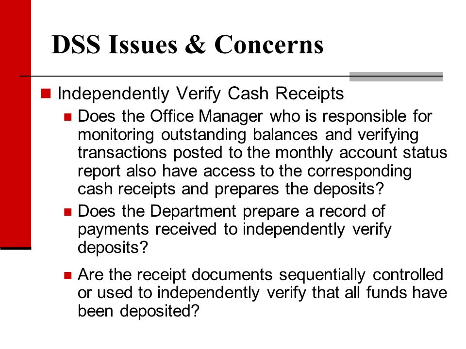 DSS Issues & Concerns Independently Verify Cash Receipts Does the Office Manager who is responsible for monitoring outstanding balances and verifying