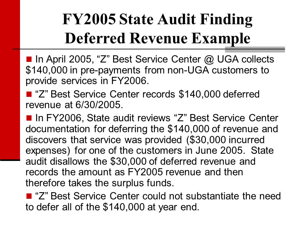 FY2005 State Audit Finding Deferred Revenue Example In April 2005, Z Best Service Center @ UGA collects $140,000 in pre-payments from non-UGA customer