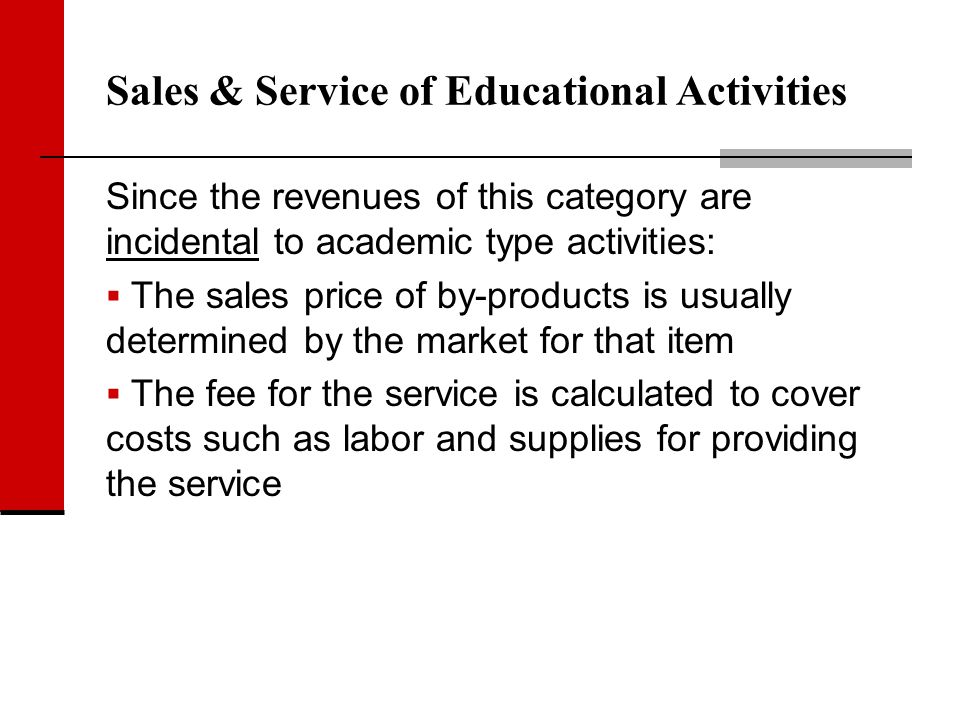 Sales & Service of Educational Activities Since the revenues of this category are incidental to academic type activities: The sales price of by-produc