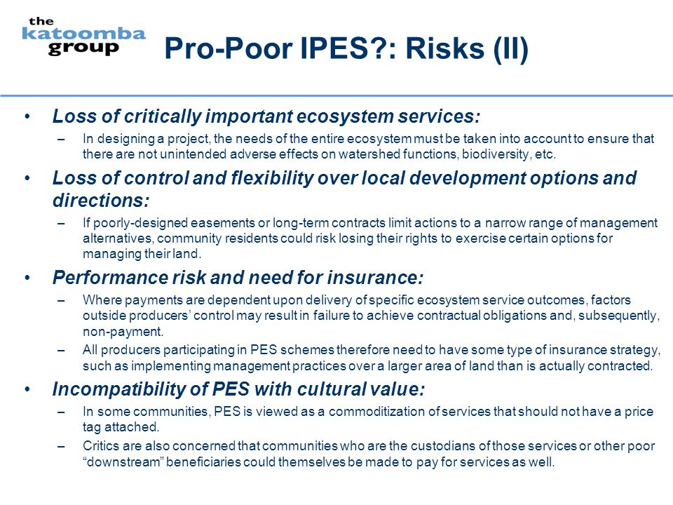 Pro-Poor IPES?: Risks (II) Loss of critically important ecosystem services: –In designing a project, the needs of the entire ecosystem must be taken i