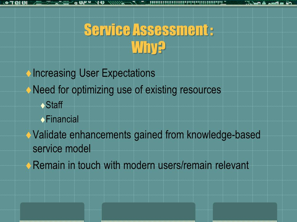 A Service Assessment Outline Establish Benchmarks Adopt a Primary Survey Instrument- LibQual+, et.al.