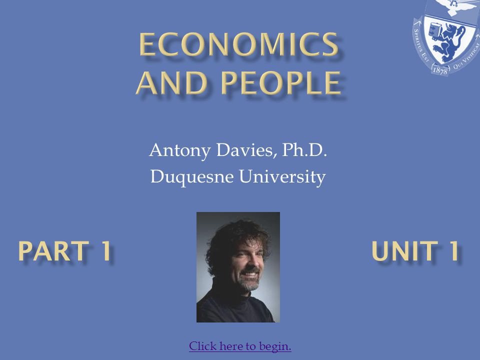 Antony Davies, Ph.D. Duquesne University Click here to begin.