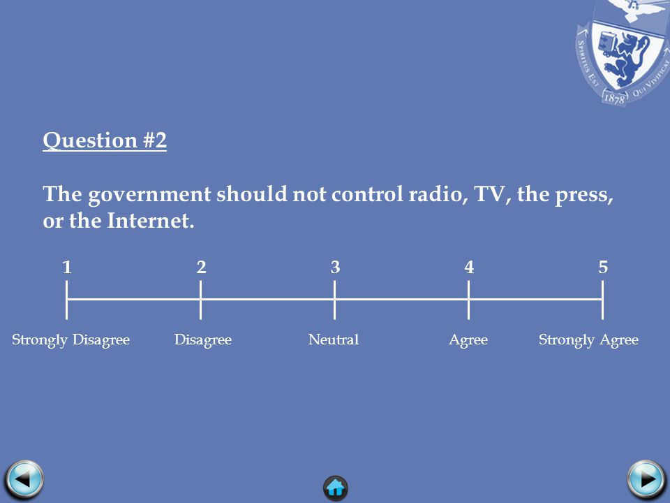 Question #2 The government should not control radio, TV, the press, or the Internet.