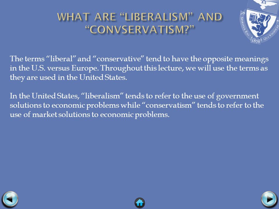 The terms liberal and conservative tend to have the opposite meanings in the U.S.