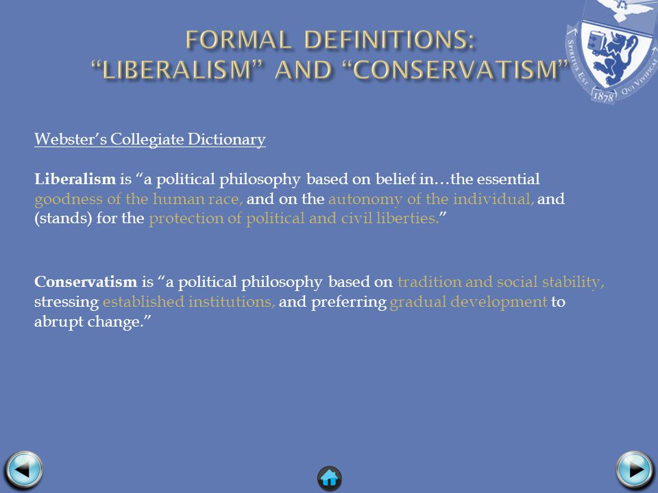 Websters Collegiate Dictionary Liberalism is a political philosophy based on belief in…the essential goodness of the human race, and on the autonomy of the individual, and (stands) for the protection of political and civil liberties.