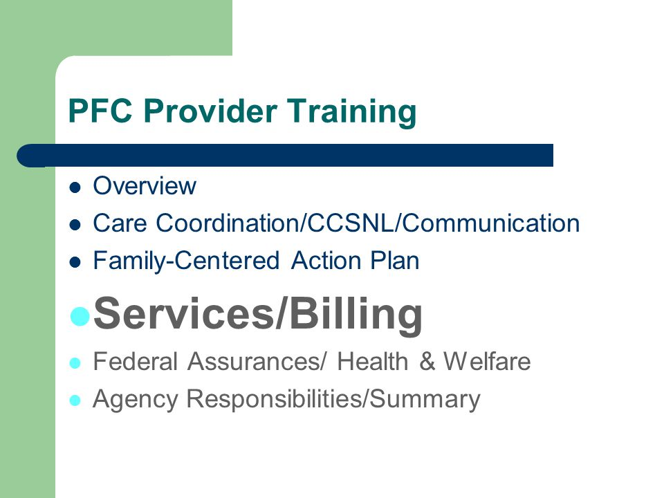 PFC Provider Training Overview Care Coordination/CCSNL/Communication Family-Centered Action Plan Services/Billing Federal Assurances/ Health & Welfare