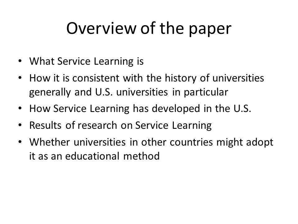 Overview of the paper What Service Learning is How it is consistent with the history of universities generally and U.S.