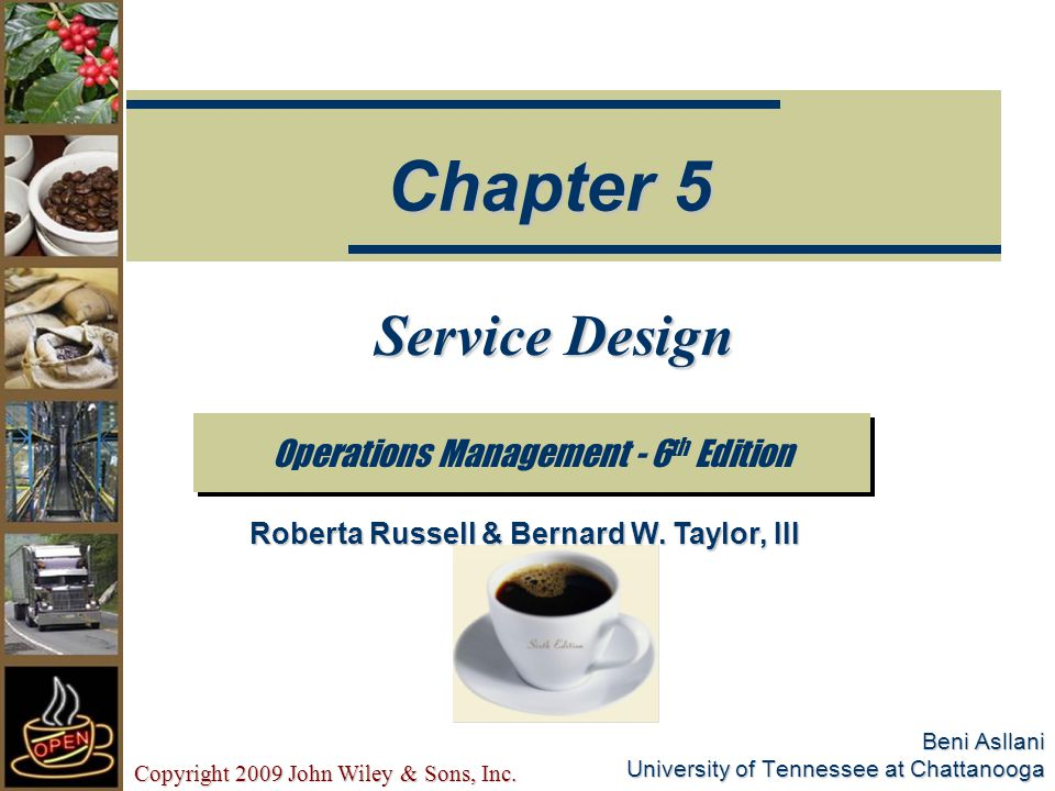 Copyright 2009 John Wiley & Sons, Inc.5-12 Design Decision High-Contact ServiceLow-Contact Service Quality control More variable since customer is involved in process; customer expectations and perceptions of quality may differ; customer present when defects occur Measured against established standards; testing and rework possible to correct defects Source: Adapted from R.