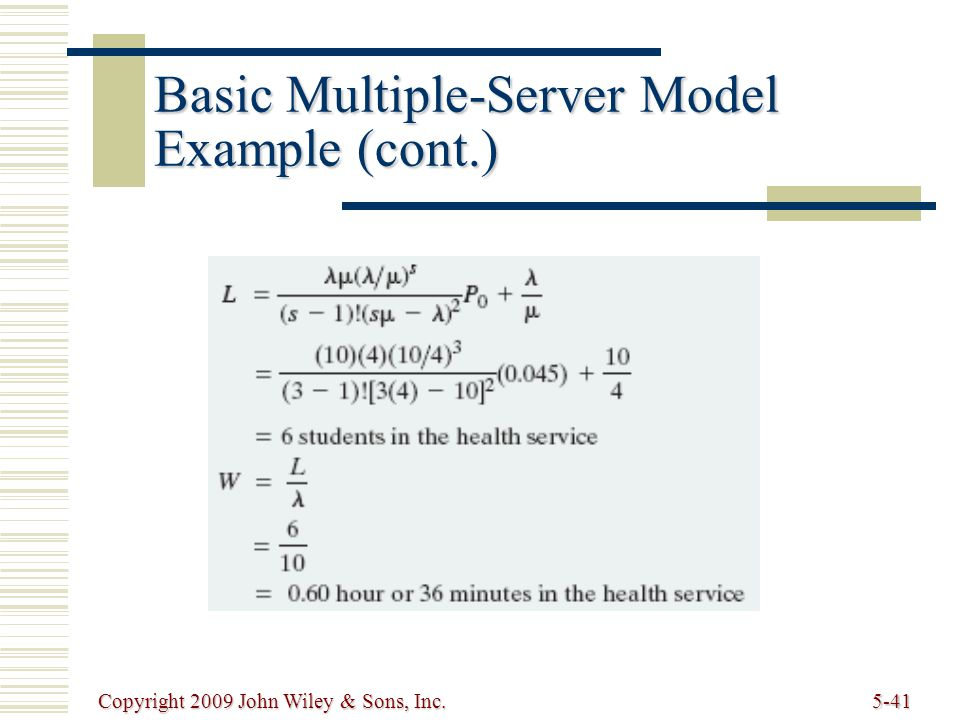 Copyright 2009 John Wiley & Sons, Inc.5-41 Basic Multiple-Server Model Example (cont.)