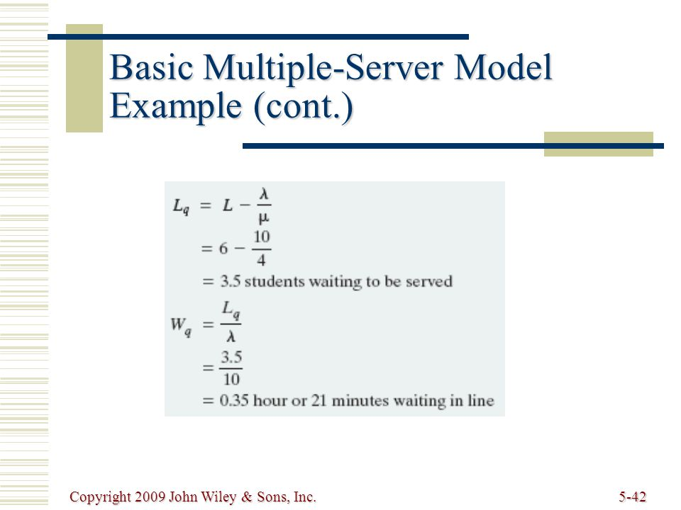 Copyright 2009 John Wiley & Sons, Inc.5-42 Basic Multiple-Server Model Example (cont.)