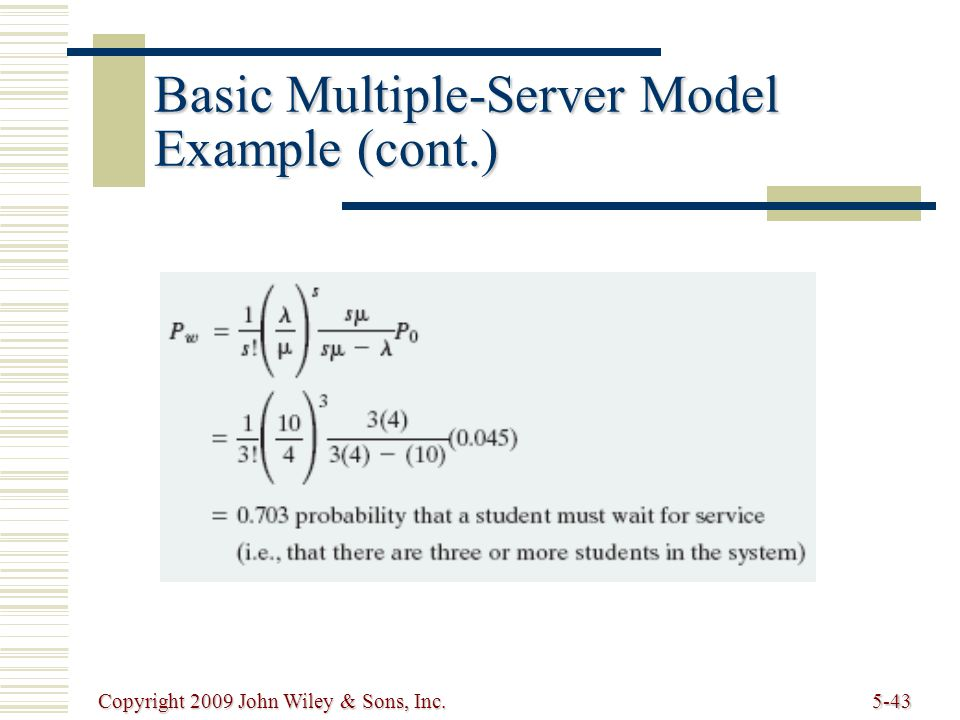 Copyright 2009 John Wiley & Sons, Inc.5-43 Basic Multiple-Server Model Example (cont.)