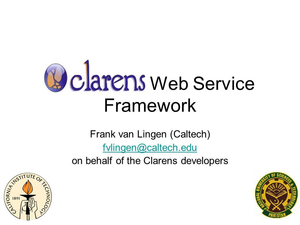 The Clarens Web Service Framework Frank van Lingen (Caltech) fvlingen@caltech.edu on behalf of the Clarens developers