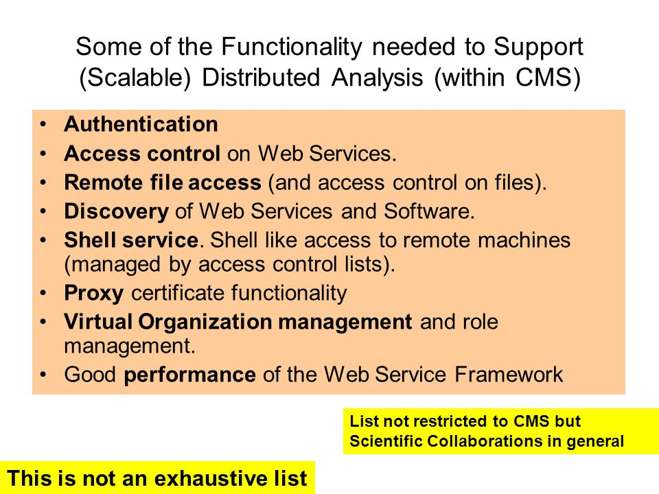Some of the Functionality needed to Support (Scalable) Distributed Analysis (within CMS) Authentication Access control on Web Services.